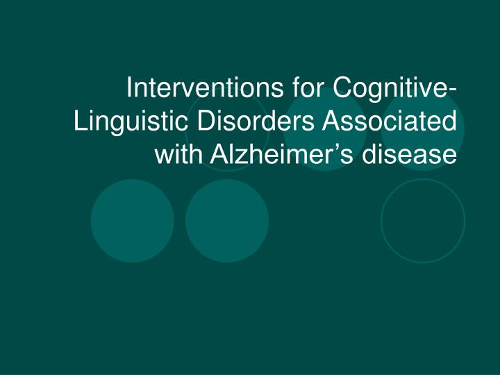 interventions for cognitive linguistic disorders associated with alzheimer s disease n.