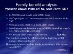 family benefit analysis present value with an 18 year term crt