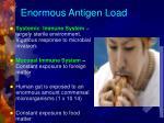 enormous antigen load
