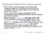 beberapa definisi dari sistem operasi