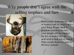 why people don t agree with the selling trophies and furs