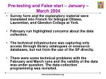pre testing and false start january march 20041