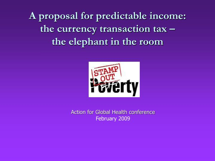 a proposal for predictable income the currency transaction tax the elephant in the room n.