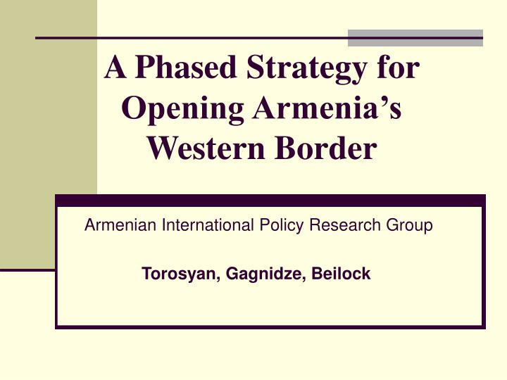 a phased strategy for opening armenia s western border n.