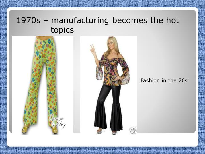 1970s – manufacturing becomes the hot 	     topics