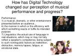 how has digital technology changed our perception of musical performance and progress