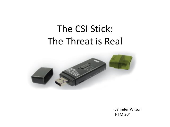 the csi stick the threat is real n.