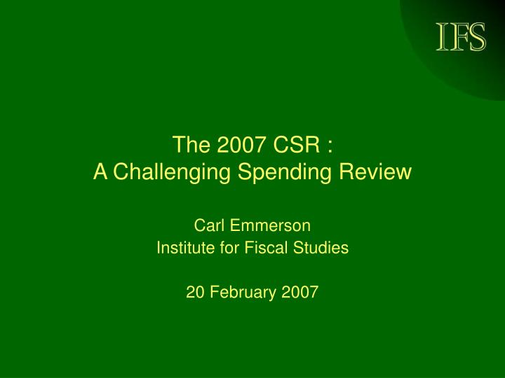 the 2007 csr a challenging spending review n.