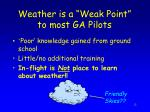 weather is a weak point to most ga pilots