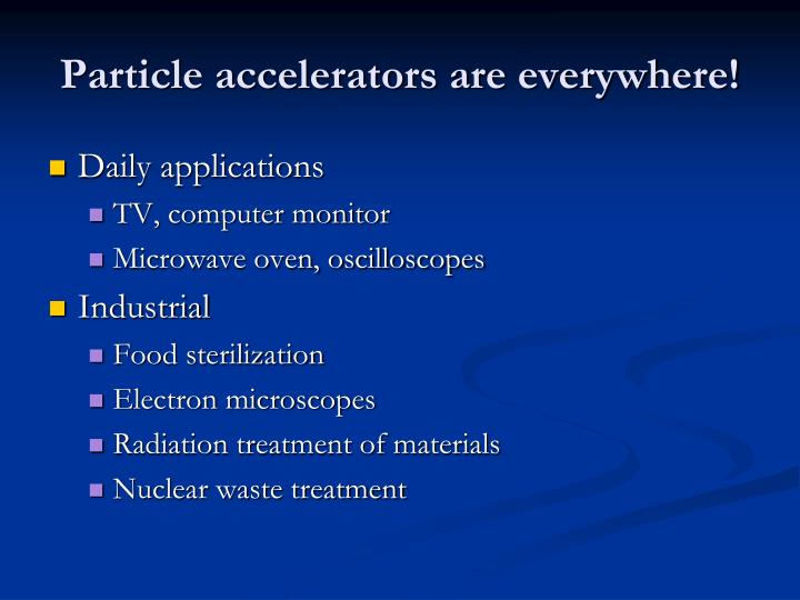 Particle accelerators are everywhere