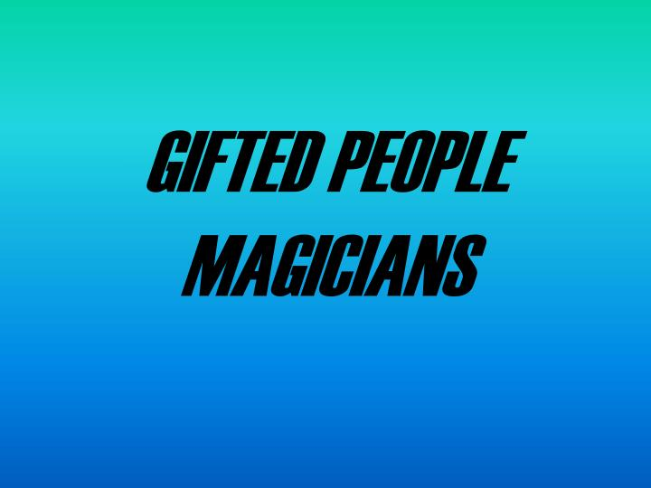 gifted people magicians n.