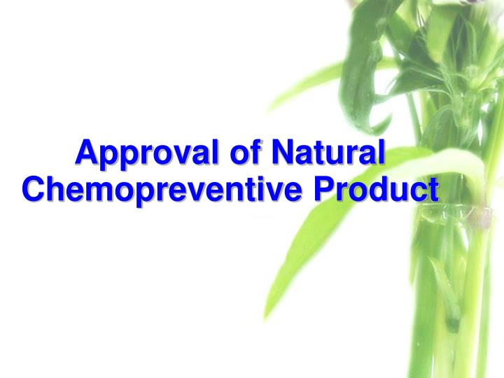 approval of natural chemopreventive product n.