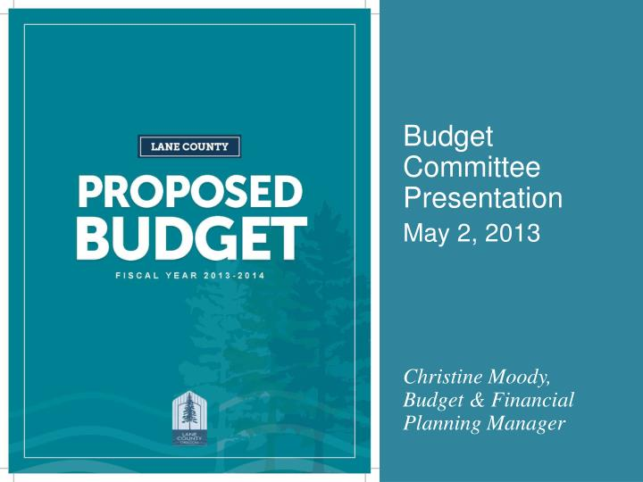 budget committee presentation may 2 2013 christine moody budget financial planning manager n.