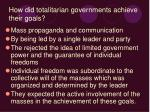how did totalitarian governments achieve their goals