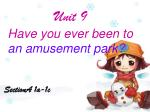 unit 9 have you ever been to an amusement park