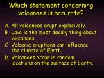 which statement concerning volcanoes is accurate