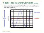x talk feed forward correction cont d