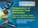 integration of software cost estimates across cocomo seer sem and price s models