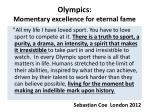 olympics momentary excellence for eternal fame