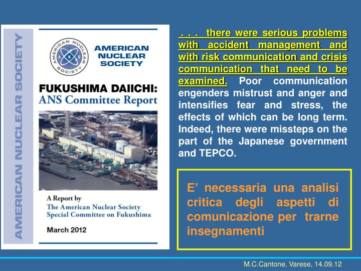 . . .  there were serious problems with accident management and with risk communication and crisis communication that need to be examined.