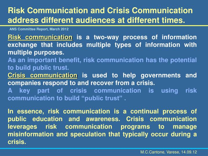 Risk Communication and Crisis Communication address different audiences at different times.