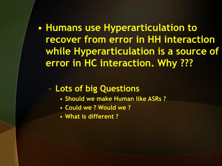 Humans use Hyperarticulation to recover from error in HH interaction while Hyperarticulation is a source of error in HC interaction. Why ???
