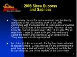 2008 show success and sadness
