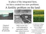 in place of the integrated farm we have created two new problems a fertility problem on the land
