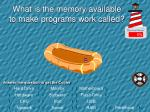 what is the memory available to make programs work called
