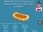 what s the tv like thing you are looking at when you are using a computer