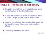 rule 6 the future is not binary