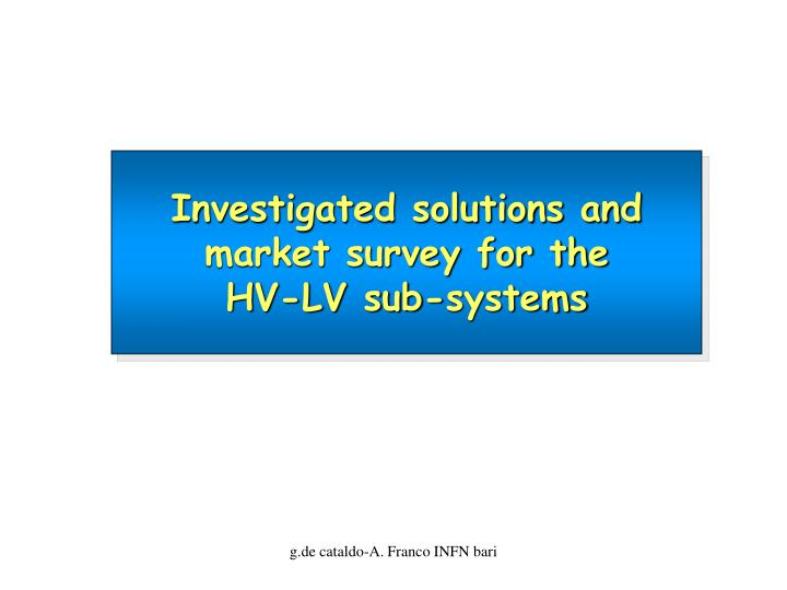 investigated solutions and market survey for the hv lv sub systems n.