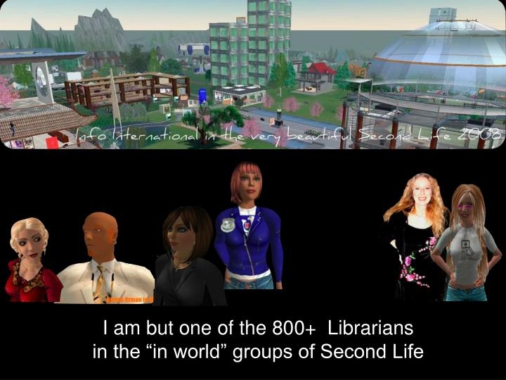 I am but one of the 800+  Librarians