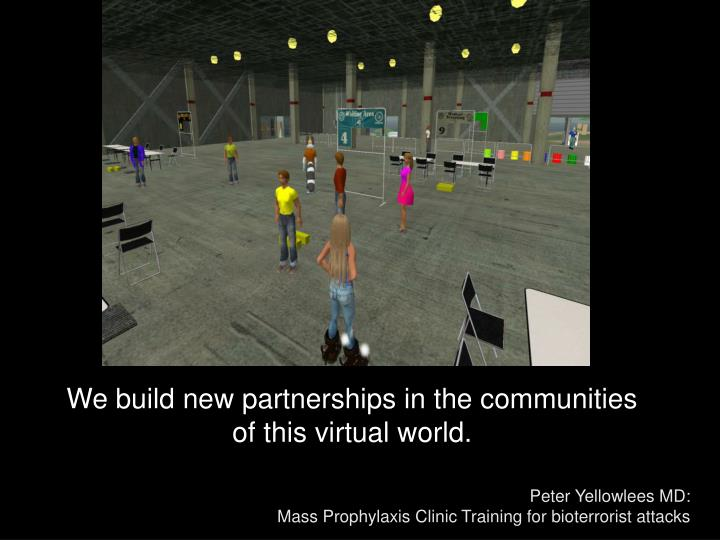 We build new partnerships in the communities of this virtual world.