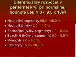 diferen ci lny rozpo et v perif rnej krvi pri norm lnej hodnote leu 4 0 9 0 x 10 9 l