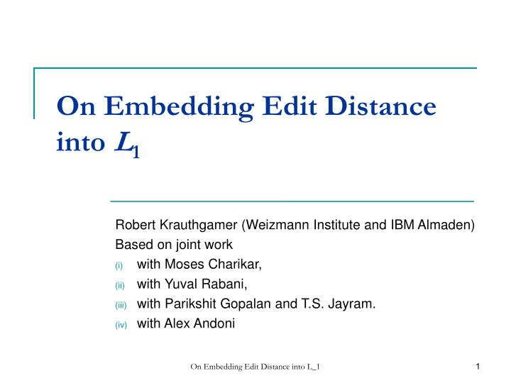 on embedding edit distance into l 1 n.
