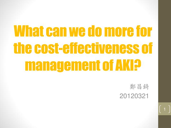 what can we do more for the cost effectiveness of management of aki n.