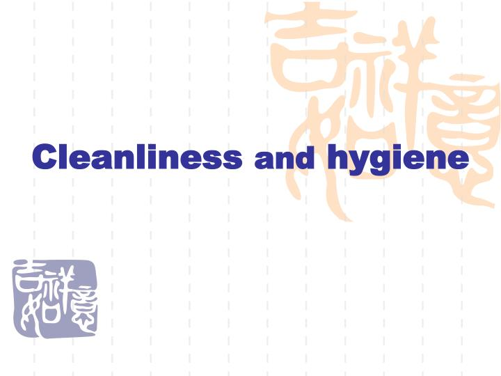 Cleanliness and hygiene