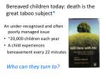 bereaved children today death is the great taboo subject