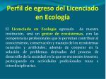 perfil de egreso del licenciado en ecolog a