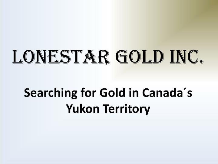 lonestar gold inc searching for gold in canada s yukon territory n.