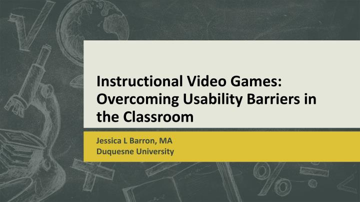 Instructional video games overcoming usability barriers in the classroom