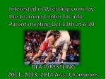 interested in wrestling come by the learning c enter for info p arent meeting oct 14th at 6 30