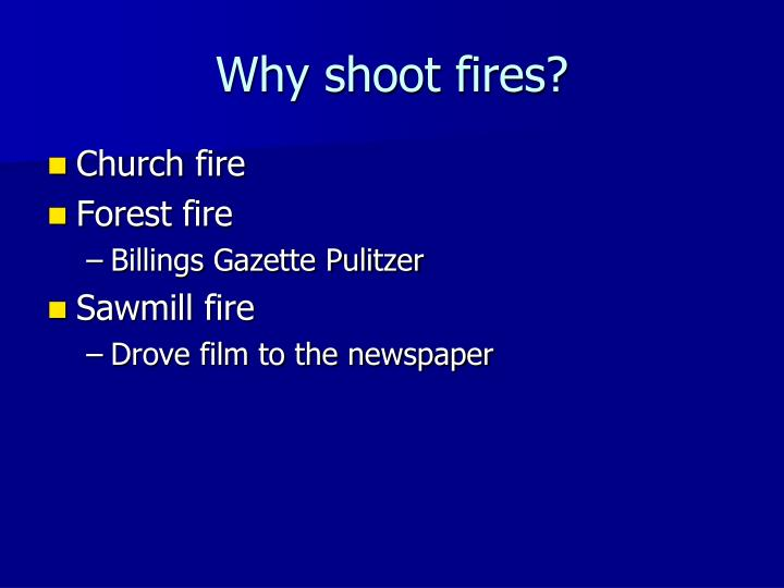 Why shoot fires?