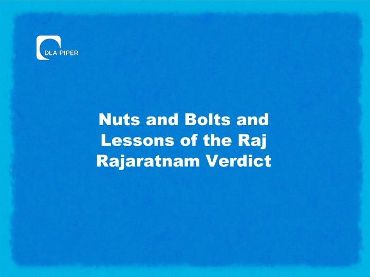 Nuts and Bolts and Lessons of the Raj Rajaratnam Verdict