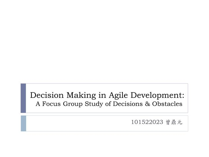 Decision making in agile development a focus group study of decisions obstacles