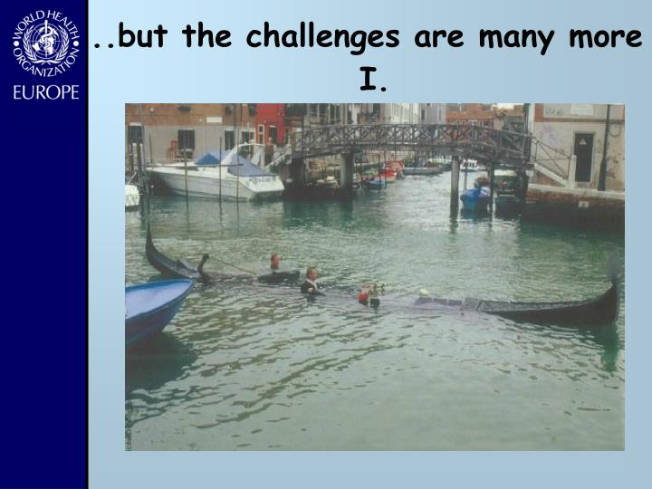 But the challenges are many more