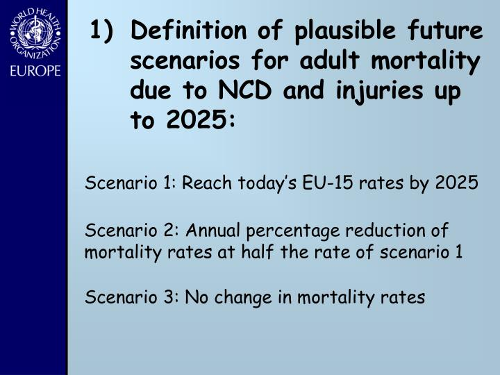 Definition of plausible future scenarios for adult mortality due to NCD and injuries up to 2025: