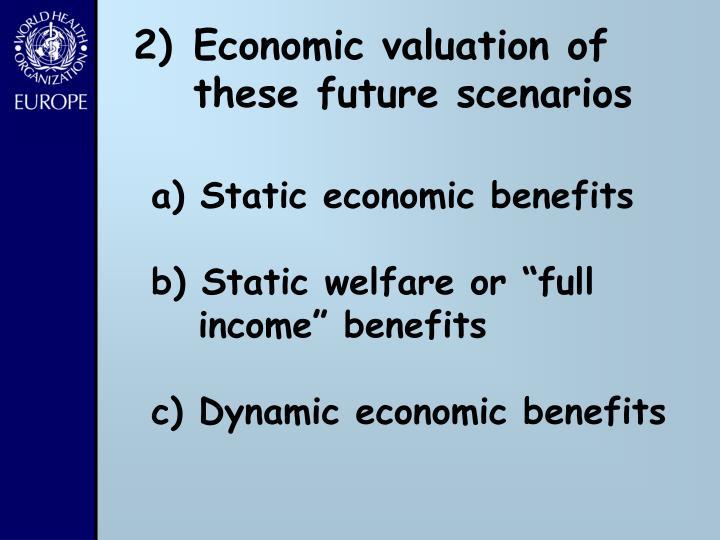 Economic valuation of these future scenarios