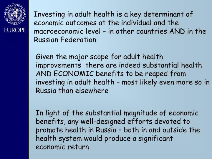 Investing in adult health is a key determinant of economic outcomes at the individual and the macroeconomic level – in other countries AND in the Russian Federation